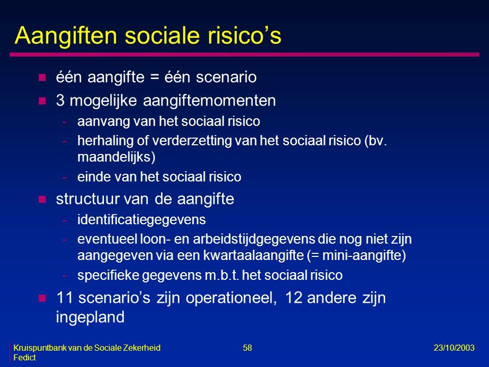 Kruispuntbank van de Sociale Zekerheid 58 23/10/2003 Fedict Aangiften sociale risico's n één aangifte = één scenario n 3 mogelijke aangiftemomenten -a
