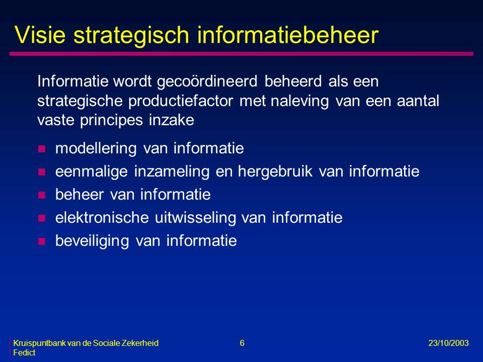 Kruispuntbank van de Sociale Zekerheid 6 23/10/2003 Fedict Visie strategisch informatiebeheer n modellering van informatie n eenmalige inzameling en h