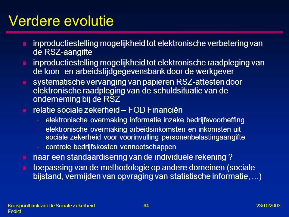 Kruispuntbank van de Sociale Zekerheid 64 23/10/2003 Fedict Verdere evolutie n inproductiestelling mogelijkheid tot elektronische verbetering van de R