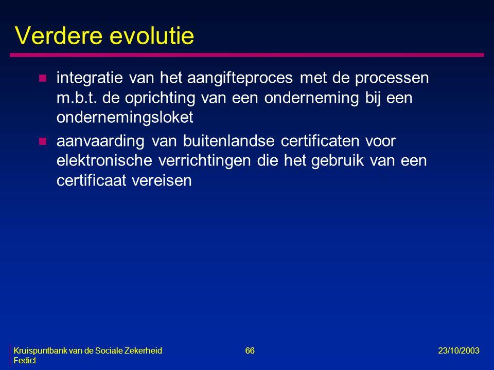 Kruispuntbank van de Sociale Zekerheid 66 23/10/2003 Fedict Verdere evolutie n integratie van het aangifteproces met de processen m.b.t. de oprichting