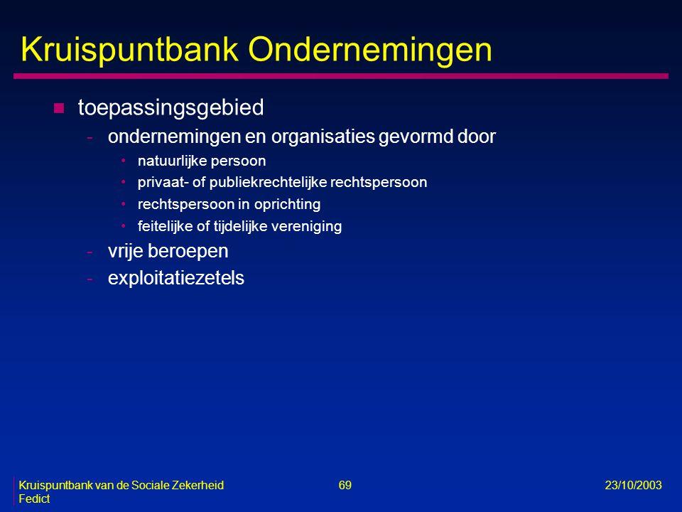 Kruispuntbank van de Sociale Zekerheid 69 23/10/2003 Fedict Kruispuntbank Ondernemingen n toepassingsgebied -ondernemingen en organisaties gevormd doo