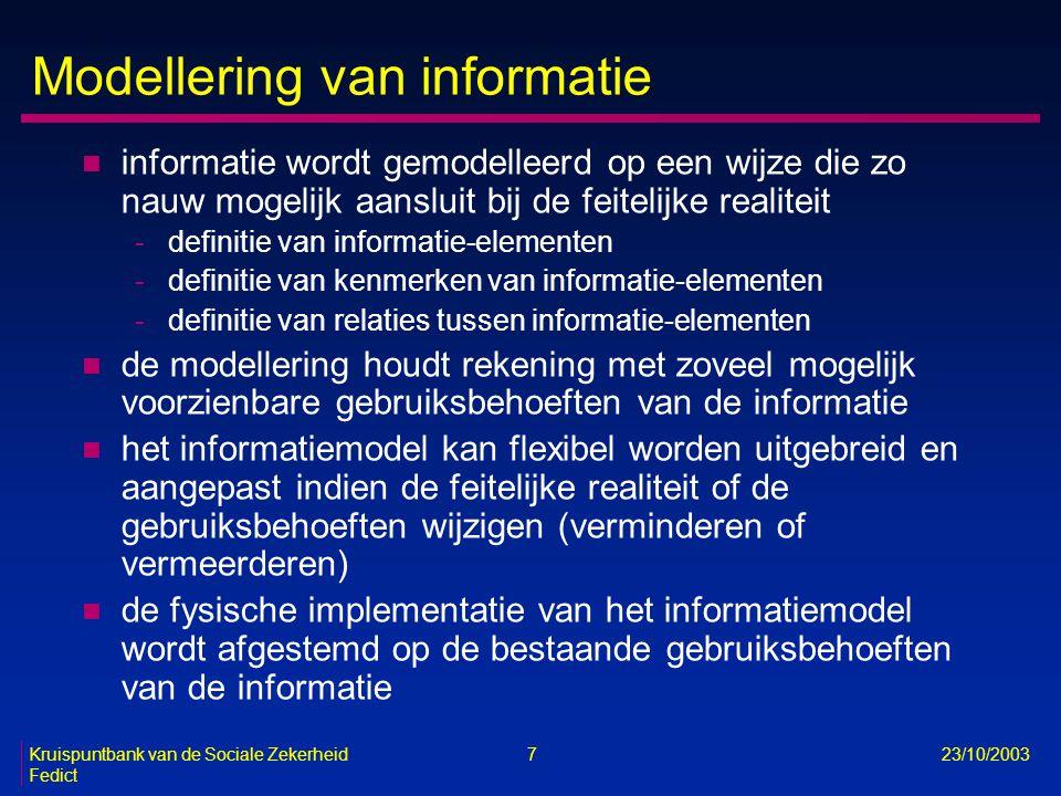 Kruispuntbank van de Sociale Zekerheid 7 23/10/2003 Fedict Modellering van informatie n informatie wordt gemodelleerd op een wijze die zo nauw mogelij