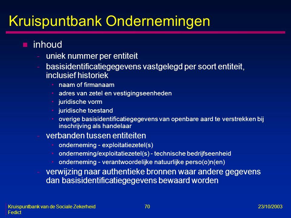 Kruispuntbank van de Sociale Zekerheid 70 23/10/2003 Fedict Kruispuntbank Ondernemingen n inhoud -uniek nummer per entiteit -basisidentificatiegegeven