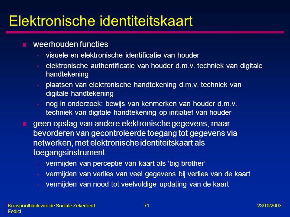 Kruispuntbank van de Sociale Zekerheid 71 23/10/2003 Fedict Elektronische identiteitskaart n weerhouden functies -visuele en elektronische identificat