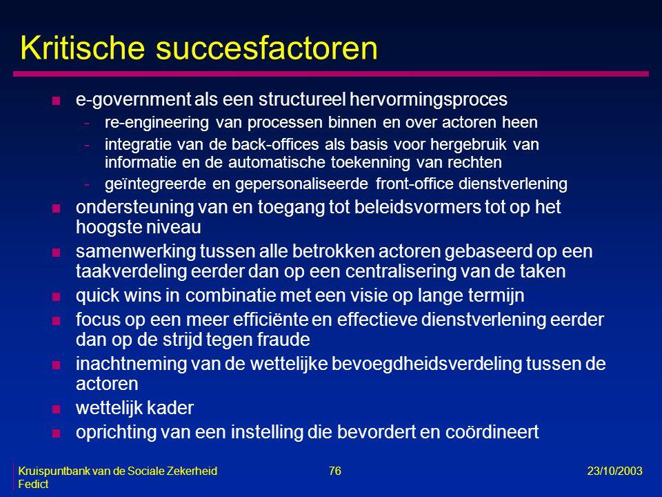 Kruispuntbank van de Sociale Zekerheid 76 23/10/2003 Fedict Kritische succesfactoren n e-government als een structureel hervormingsproces -re-engineer