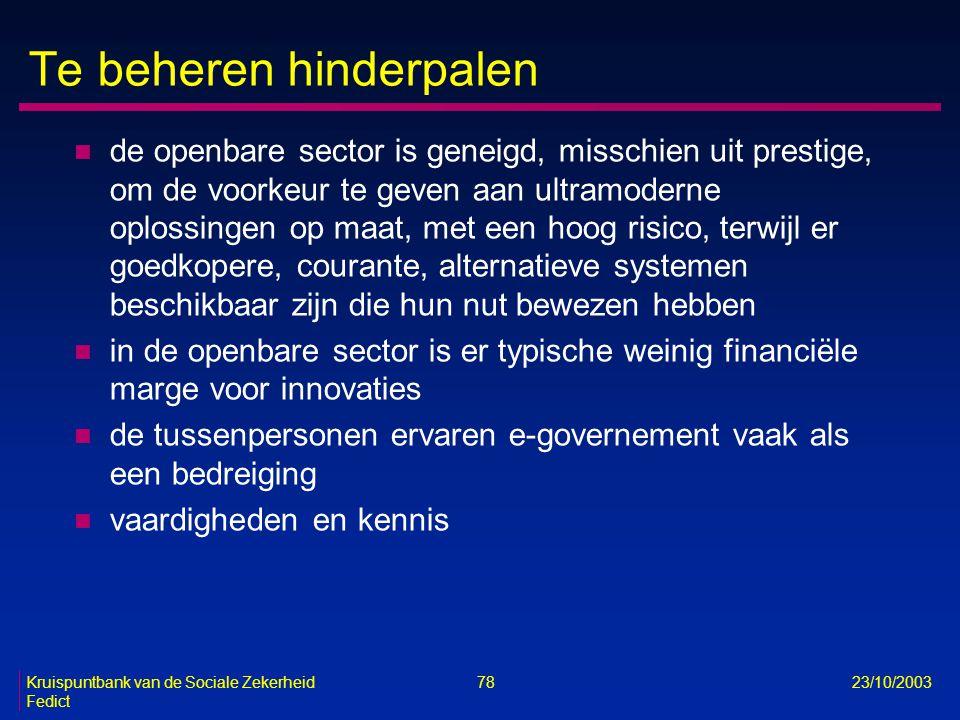 Kruispuntbank van de Sociale Zekerheid 78 23/10/2003 Fedict Te beheren hinderpalen n de openbare sector is geneigd, misschien uit prestige, om de voor