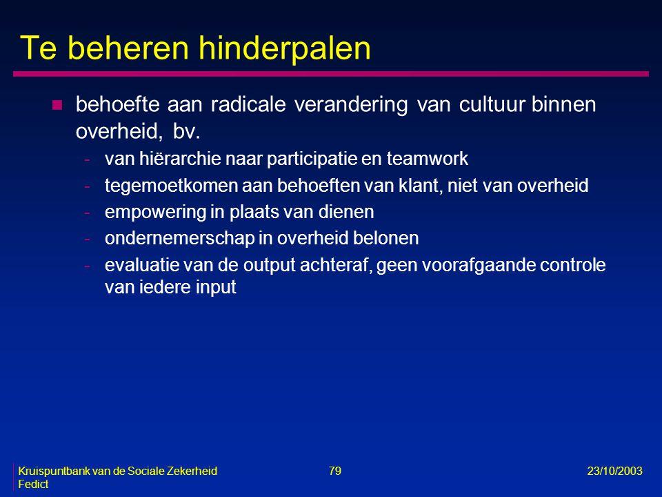 Kruispuntbank van de Sociale Zekerheid 79 23/10/2003 Fedict Te beheren hinderpalen n behoefte aan radicale verandering van cultuur binnen overheid, bv