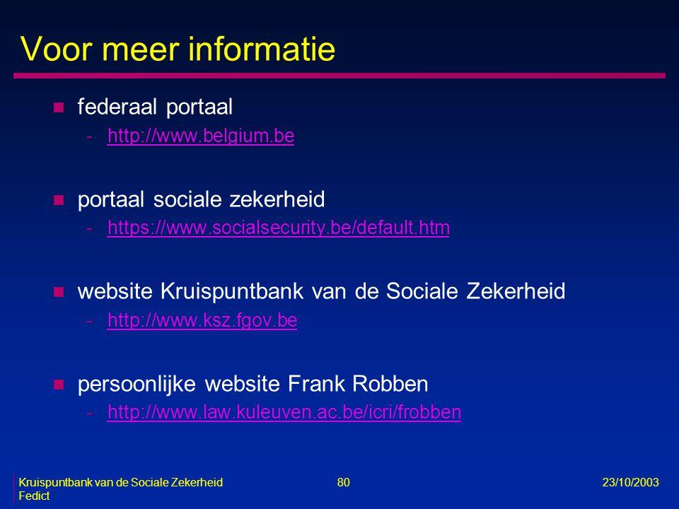 Kruispuntbank van de Sociale Zekerheid 80 23/10/2003 Fedict Voor meer informatie n federaal portaal -http://www.belgium.behttp://www.belgium.be n port