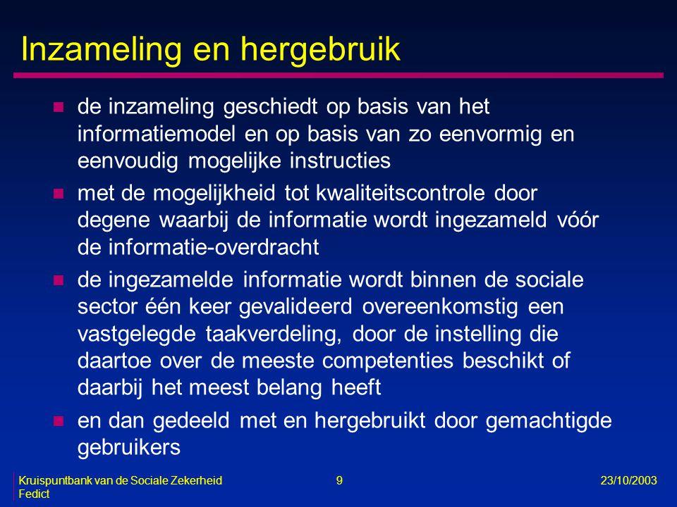 Kruispuntbank van de Sociale Zekerheid 9 23/10/2003 Fedict Inzameling en hergebruik n de inzameling geschiedt op basis van het informatiemodel en op b