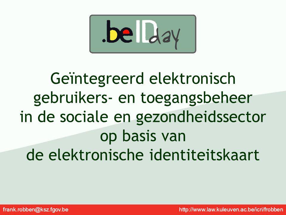 frank.robben@ksz.fgov.be http://www.law.kuleuven.ac.be/icri/frobben Geïntegreerd elektronisch gebruikers- en toegangsbeheer in de sociale en gezondhei
