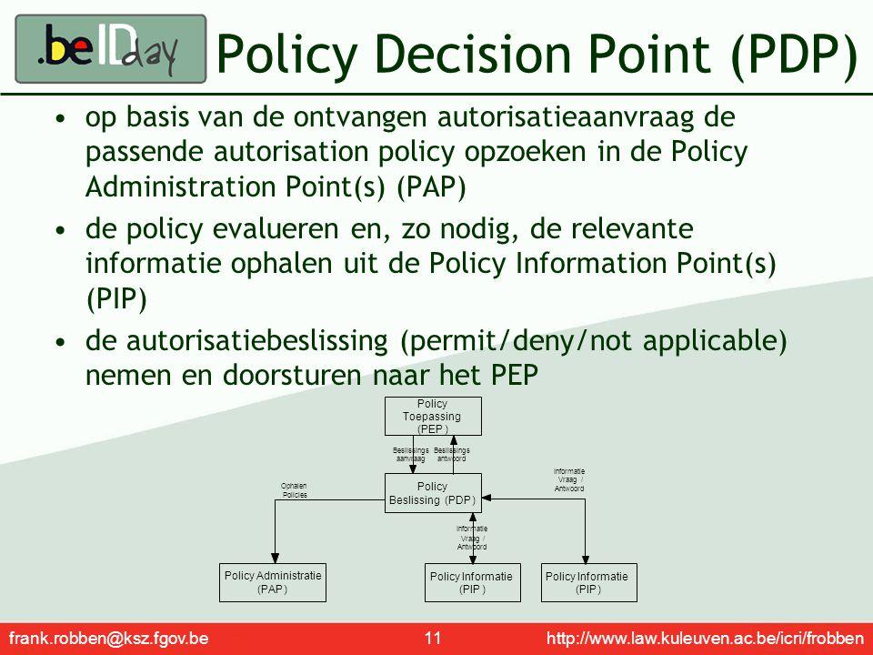 frank.robben@ksz.fgov.be 11 http://www.law.kuleuven.ac.be/icri/frobben Policy Decision Point (PDP) op basis van de ontvangen autorisatieaanvraag de pa