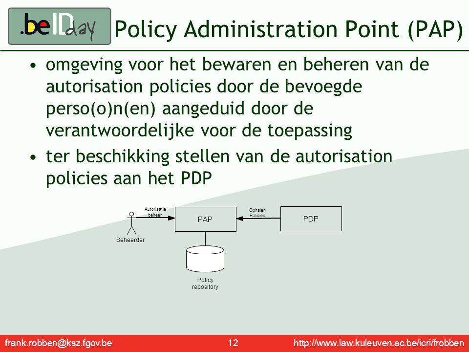 frank.robben@ksz.fgov.be 12 http://www.law.kuleuven.ac.be/icri/frobben Policy Administration Point (PAP) omgeving voor het bewaren en beheren van de a