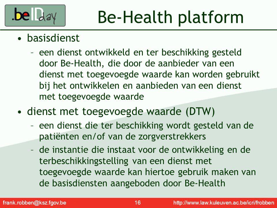 frank.robben@ksz.fgov.be 16 http://www.law.kuleuven.ac.be/icri/frobben Be-Health platform basisdienst –een dienst ontwikkeld en ter beschikking gestel