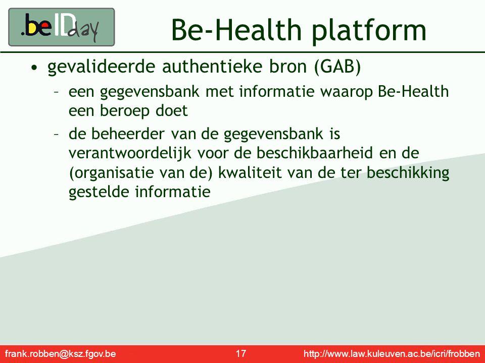 frank.robben@ksz.fgov.be 17 http://www.law.kuleuven.ac.be/icri/frobben Be-Health platform gevalideerde authentieke bron (GAB) –een gegevensbank met in