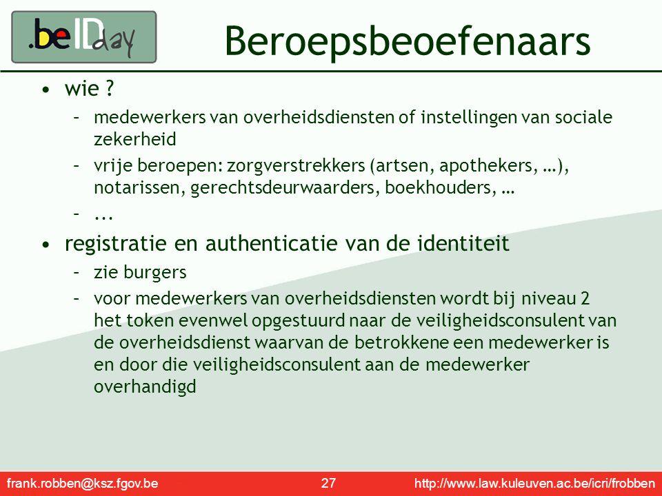 frank.robben@ksz.fgov.be 27 http://www.law.kuleuven.ac.be/icri/frobben Beroepsbeoefenaars wie ? –medewerkers van overheidsdiensten of instellingen van