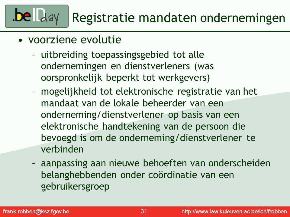 frank.robben@ksz.fgov.be 31 http://www.law.kuleuven.ac.be/icri/frobben Registratie mandaten ondernemingen voorziene evolutie –uitbreiding toepassingsg