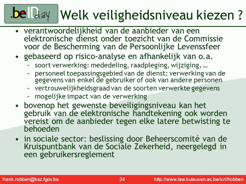 frank.robben@ksz.fgov.be 34 http://www.law.kuleuven.ac.be/icri/frobben Welk veiligheidsniveau kiezen ? verantwoordelijkheid van de aanbieder van een e