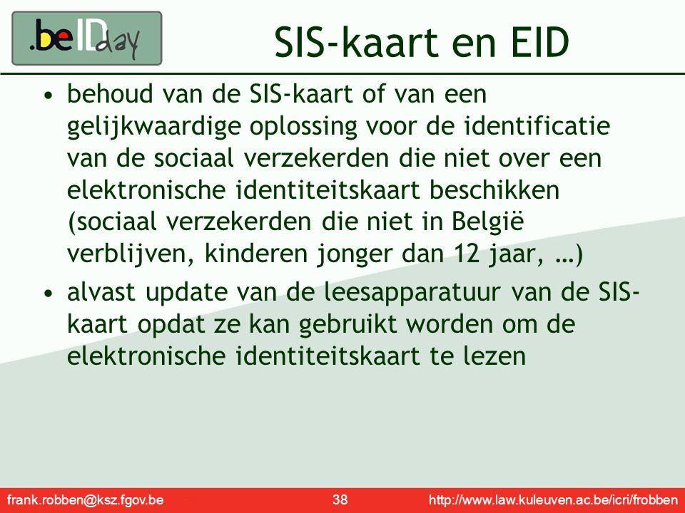 frank.robben@ksz.fgov.be 38 http://www.law.kuleuven.ac.be/icri/frobben SIS-kaart en EID behoud van de SIS-kaart of van een gelijkwaardige oplossing vo