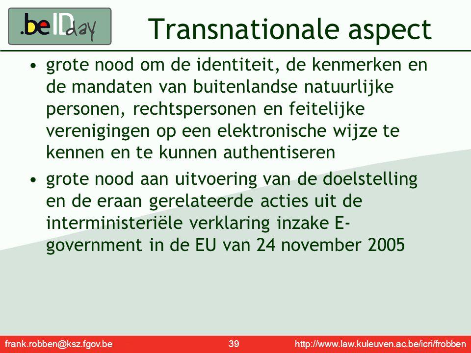 frank.robben@ksz.fgov.be 39 http://www.law.kuleuven.ac.be/icri/frobben Transnationale aspect grote nood om de identiteit, de kenmerken en de mandaten