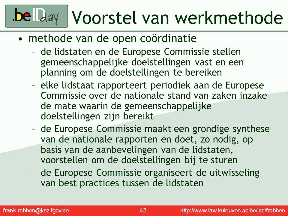 frank.robben@ksz.fgov.be 42 http://www.law.kuleuven.ac.be/icri/frobben Voorstel van werkmethode methode van de open coördinatie –de lidstaten en de Eu