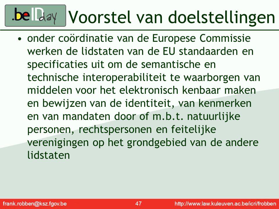 frank.robben@ksz.fgov.be 47 http://www.law.kuleuven.ac.be/icri/frobben Voorstel van doelstellingen onder coördinatie van de Europese Commissie werken