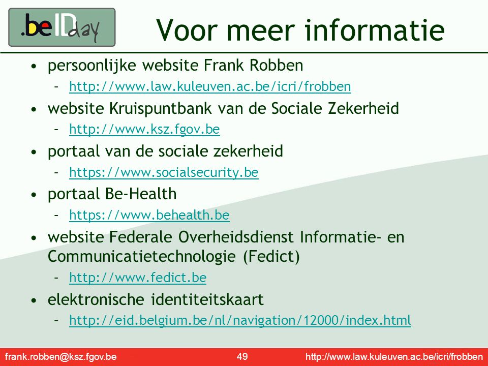 frank.robben@ksz.fgov.be 49 http://www.law.kuleuven.ac.be/icri/frobben Voor meer informatie persoonlijke website Frank Robben –http://www.law.kuleuven