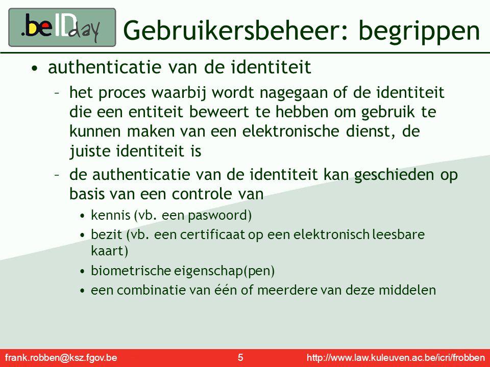 frank.robben@ksz.fgov.be 6 http://www.law.kuleuven.ac.be/icri/frobben Gebruikersbeheer: begrippen verificatie van een kenmerk of een mandaat –het proces waarbij wordt nagegaan of een kenmerk of mandaat die een entiteit beweert te hebben om gebruik te kunnen maken van een elektronische dienst, effectief een kenmerk of een mandaat van deze entiteit is –de verificatie van een kenmerk of een mandaat kan geschieden op basis van dezelfde soort middelen als deze gebruikt voor de authenticatie van de identiteit na authenticatie van de identiteit van een entiteit, door de raadpleging van een gegevensbank (authentieke bron) waarin kenmerken of mandaten m.b.t.