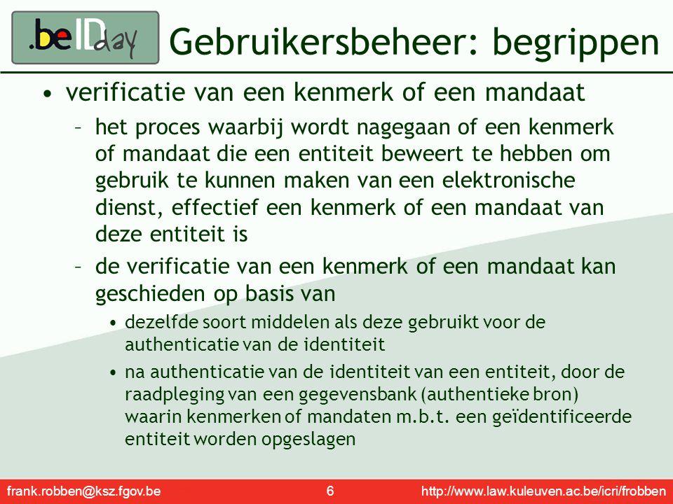 frank.robben@ksz.fgov.be 7 http://www.law.kuleuven.ac.be/icri/frobben Toegangsbeheer: begrippen autorisatie –de toelating voor een entiteit om een welbepaalde verwerking te verrichten of een welbepaalde dienst te gebruiken autorisatiegroep –een groep van autorisaties rol –een groep van autorisaties of autorisatie-groepen gerelateerd aan een welbepaalde dienst role based access control (RBAC) –methode waarbij de toewijzing van autorisaties aan entiteiten geschiedt via autorisatiegroepen en rollen, om het beheer van de autorisaties en de toewijzing ervan aan entiteiten administratief te vereenvoudigen Entiteit Autorisatie (groep) Rol Dienst