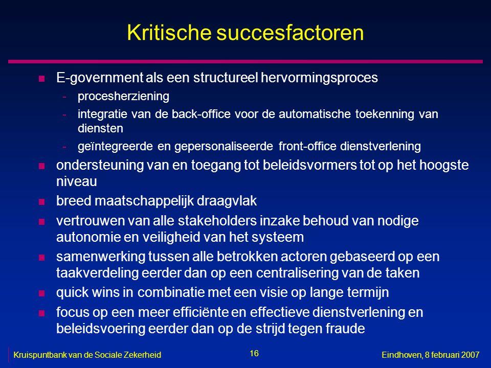 16 Kruispuntbank van de Sociale ZekerheidEindhoven, 8 februari 2007 Kritische succesfactoren n E-government als een structureel hervormingsproces -pro