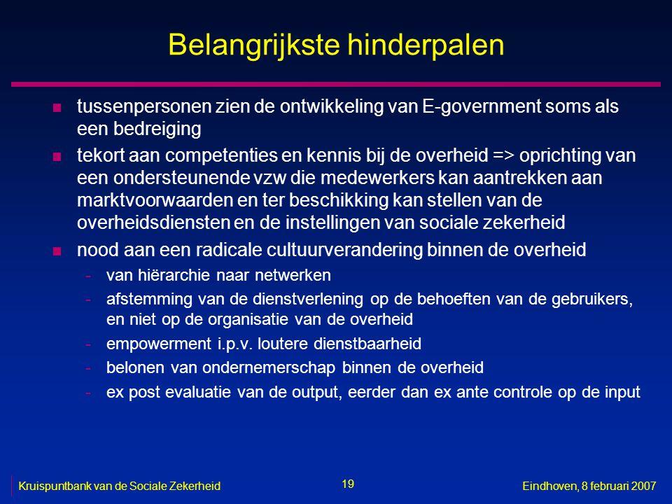19 Kruispuntbank van de Sociale ZekerheidEindhoven, 8 februari 2007 Belangrijkste hinderpalen n tussenpersonen zien de ontwikkeling van E-government s