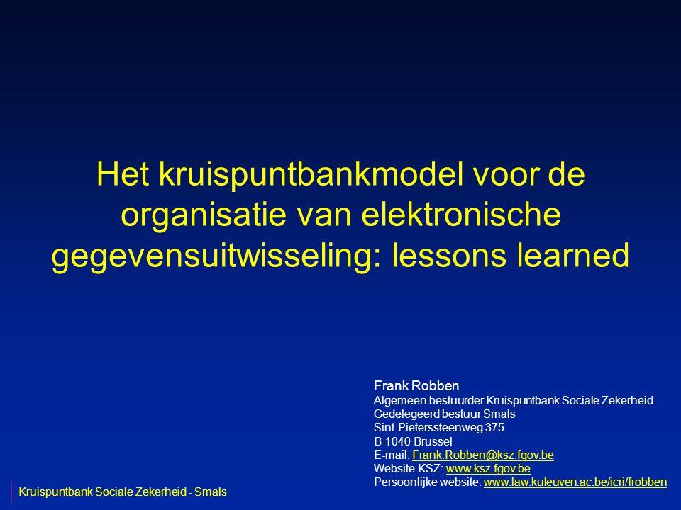 Het kruispuntbankmodel voor de organisatie van elektronische gegevensuitwisseling: lessons learned Frank Robben Algemeen bestuurder Kruispuntbank Soci
