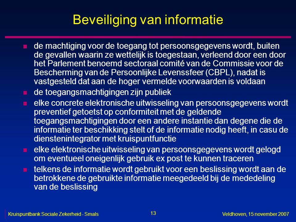 13 Kruispuntbank Sociale Zekerheid - SmalsVeldhoven, 15 november 2007 Beveiliging van informatie n de machtiging voor de toegang tot persoonsgegevens