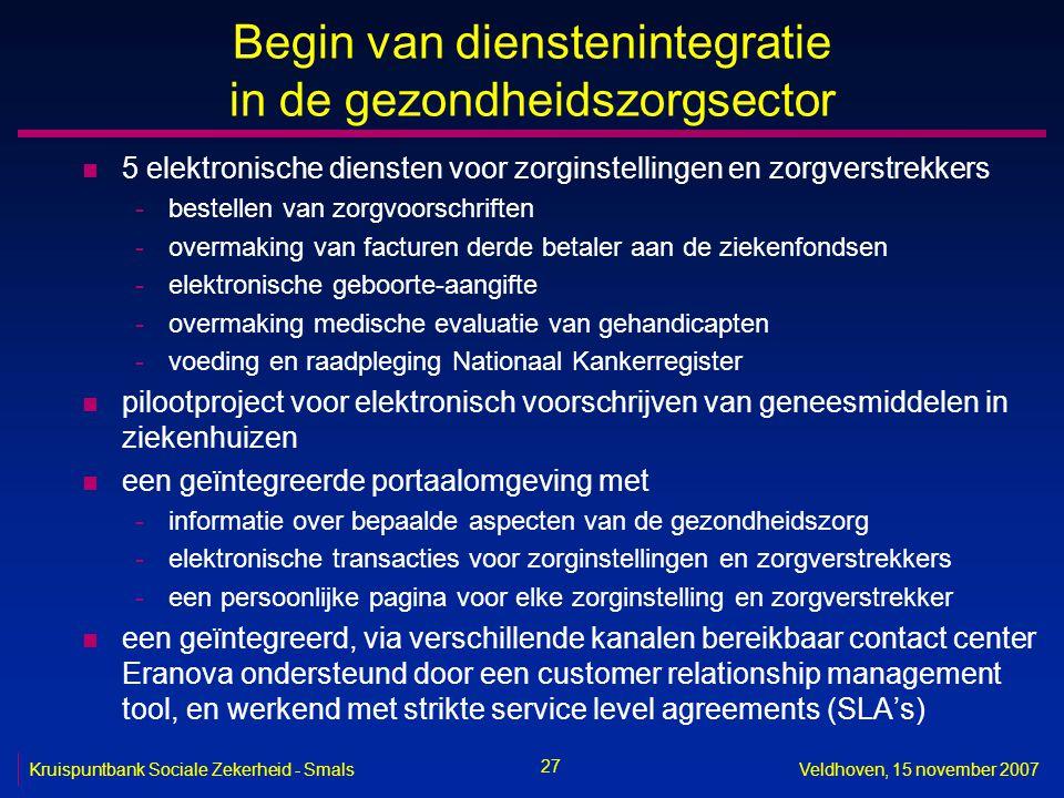 27 Kruispuntbank Sociale Zekerheid - SmalsVeldhoven, 15 november 2007 Begin van dienstenintegratie in de gezondheidszorgsector n 5 elektronische diens