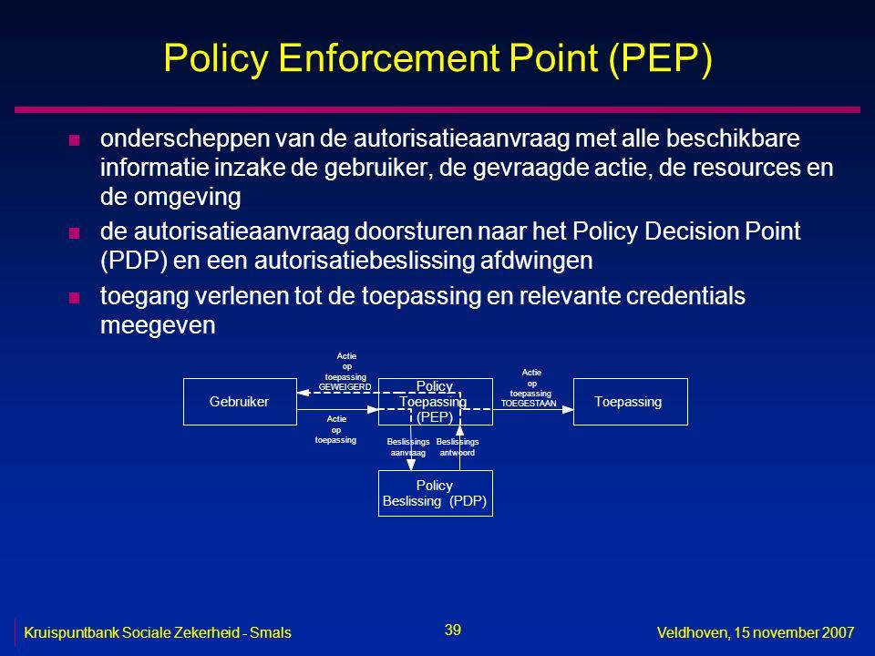39 Kruispuntbank Sociale Zekerheid - SmalsVeldhoven, 15 november 2007 Policy Enforcement Point (PEP) n onderscheppen van de autorisatieaanvraag met al