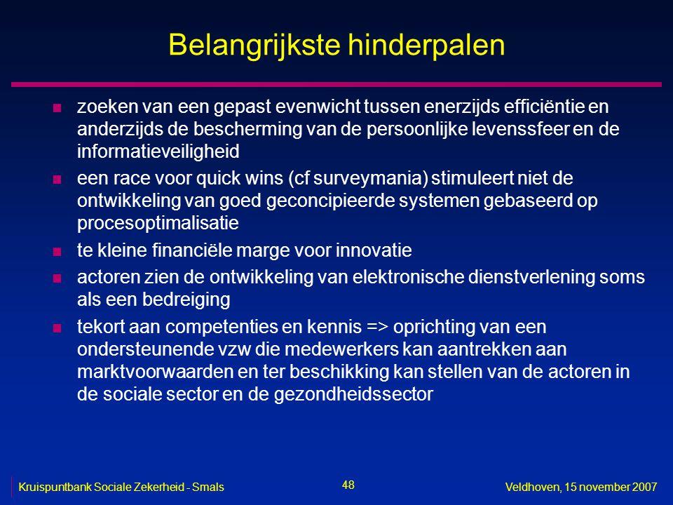 48 Kruispuntbank Sociale Zekerheid - SmalsVeldhoven, 15 november 2007 Belangrijkste hinderpalen n zoeken van een gepast evenwicht tussen enerzijds eff