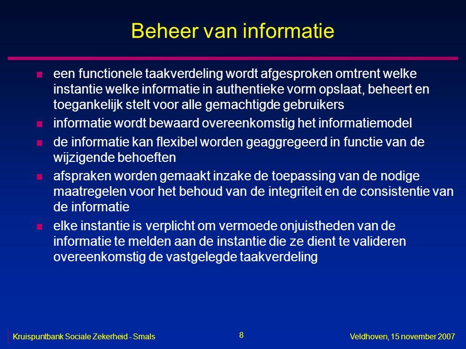 8 Kruispuntbank Sociale Zekerheid - SmalsVeldhoven, 15 november 2007 Beheer van informatie n een functionele taakverdeling wordt afgesproken omtrent w
