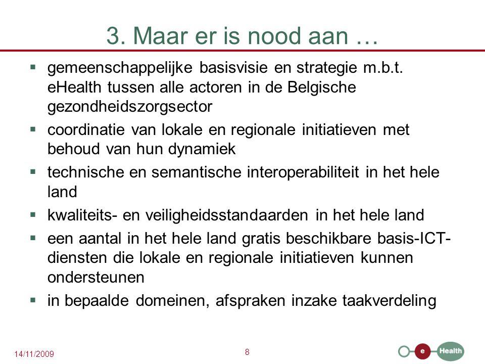8 14/11/2009 3. Maar er is nood aan …  gemeenschappelijke basisvisie en strategie m.b.t.