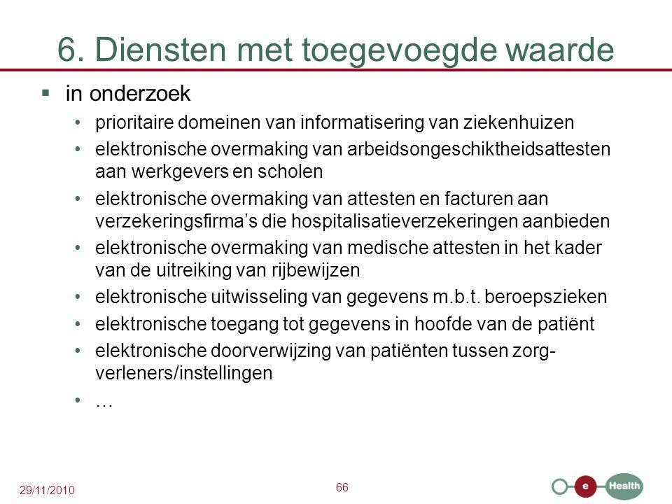 66 29/11/2010 6. Diensten met toegevoegde waarde  in onderzoek prioritaire domeinen van informatisering van ziekenhuizen elektronische overmaking van