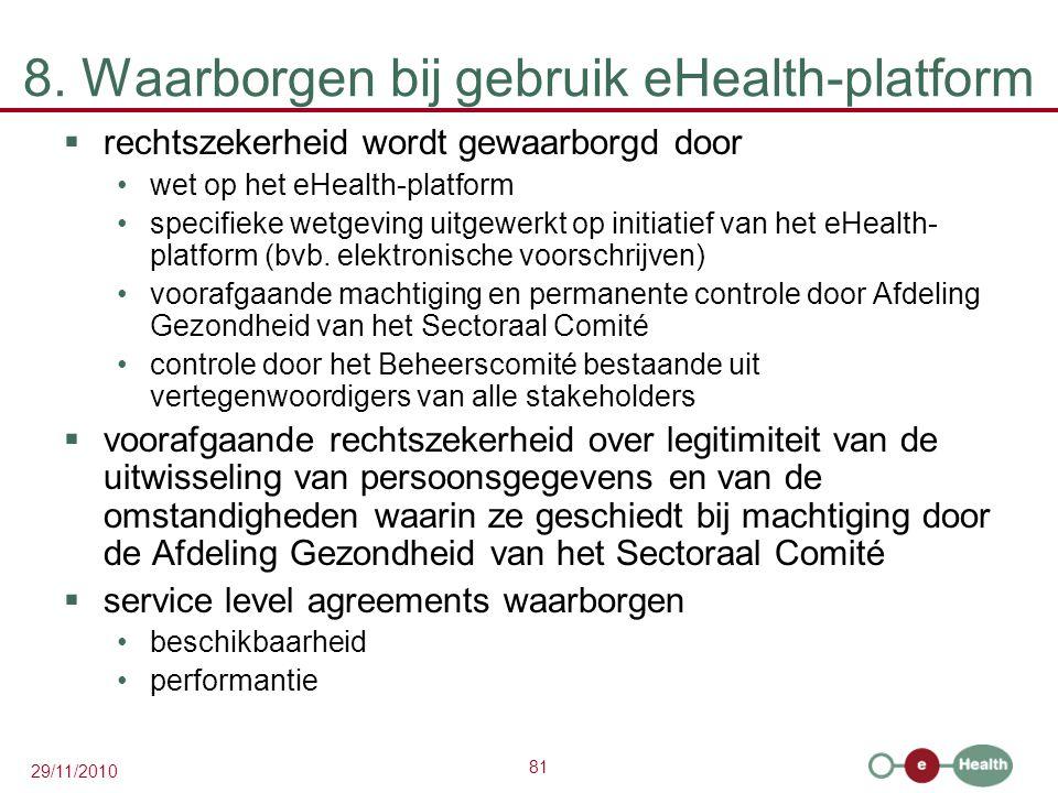 81 29/11/2010 8. Waarborgen bij gebruik eHealth-platform  rechtszekerheid wordt gewaarborgd door wet op het eHealth-platform specifieke wetgeving uit