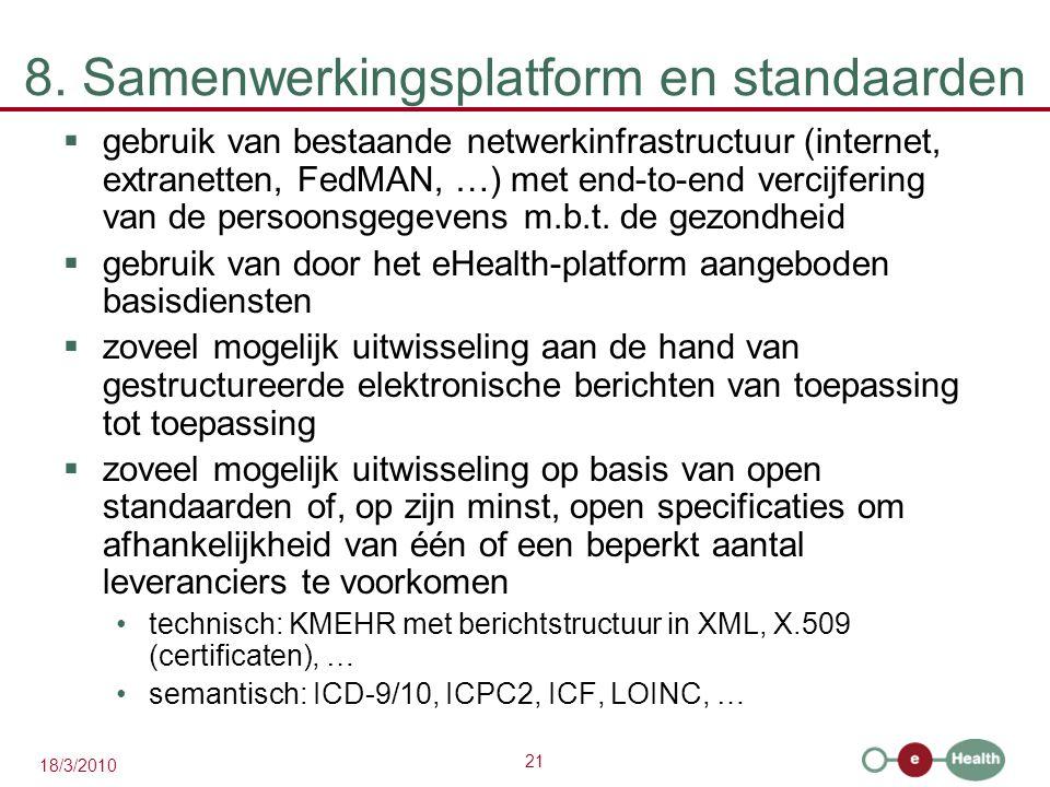 21 18/3/2010 8. Samenwerkingsplatform en standaarden  gebruik van bestaande netwerkinfrastructuur (internet, extranetten, FedMAN, …) met end-to-end v