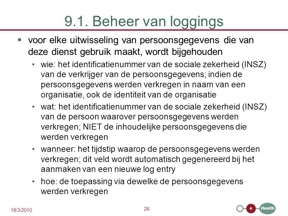 26 18/3/2010 9.1. Beheer van loggings  voor elke uitwisseling van persoonsgegevens die van deze dienst gebruik maakt, wordt bijgehouden wie: het iden