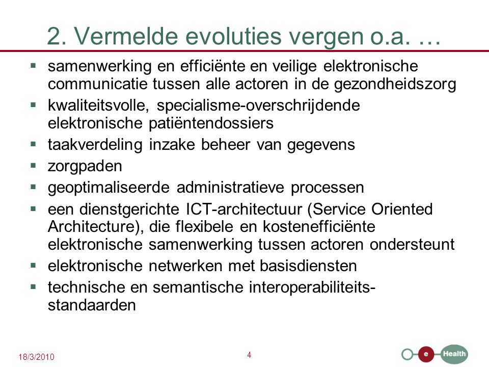 4 18/3/2010 2. Vermelde evoluties vergen o.a.