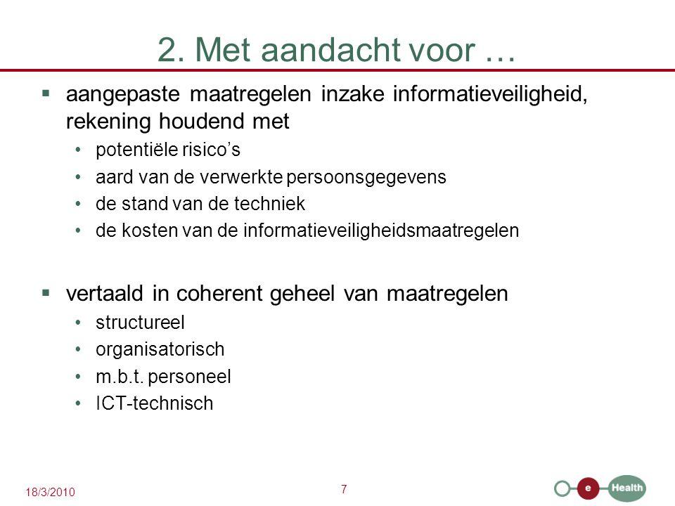 7 18/3/2010 2. Met aandacht voor …  aangepaste maatregelen inzake informatieveiligheid, rekening houdend met potentiële risico's aard van de verwerkt