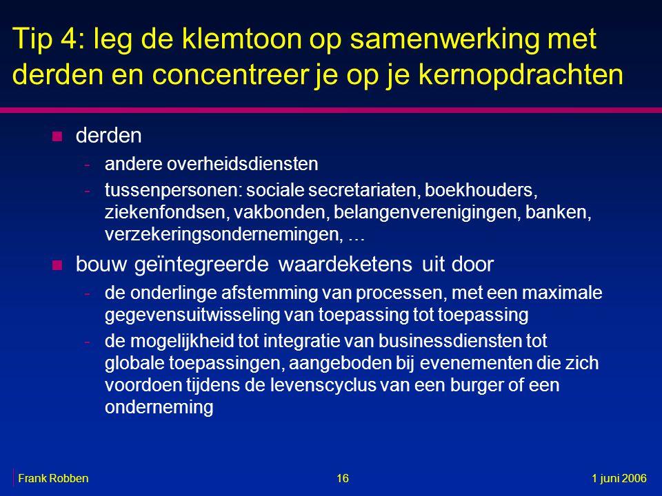 16Frank Robben1 juni 2006 Tip 4: leg de klemtoon op samenwerking met derden en concentreer je op je kernopdrachten n derden -andere overheidsdiensten