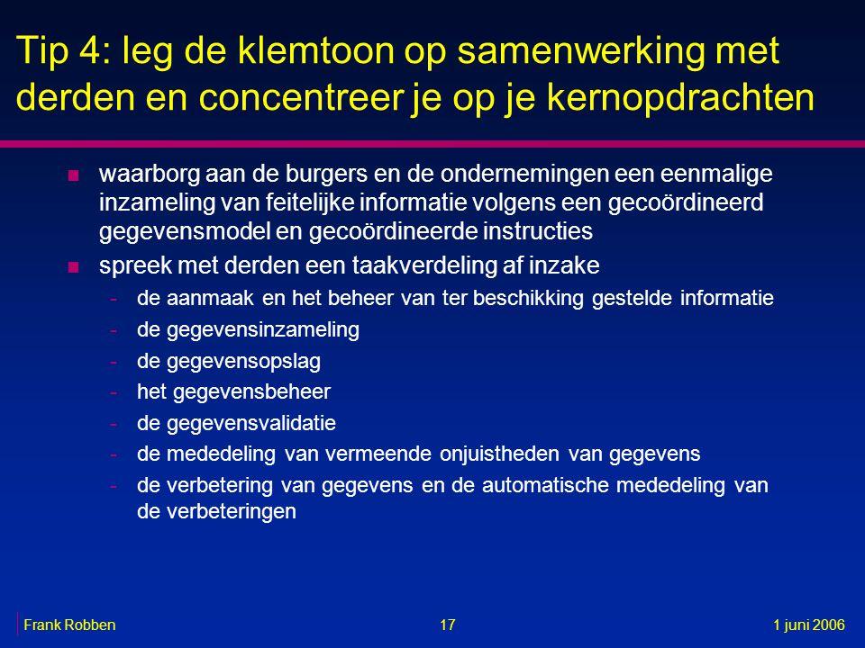 17Frank Robben1 juni 2006 Tip 4: leg de klemtoon op samenwerking met derden en concentreer je op je kernopdrachten n waarborg aan de burgers en de ond
