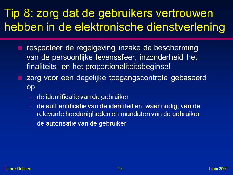 24Frank Robben1 juni 2006 Tip 8: zorg dat de gebruikers vertrouwen hebben in de elektronische dienstverlening n respecteer de regelgeving inzake de be