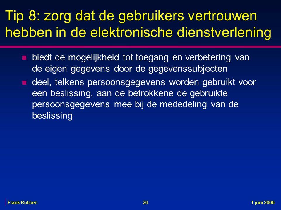 26Frank Robben1 juni 2006 Tip 8: zorg dat de gebruikers vertrouwen hebben in de elektronische dienstverlening n biedt de mogelijkheid tot toegang en v