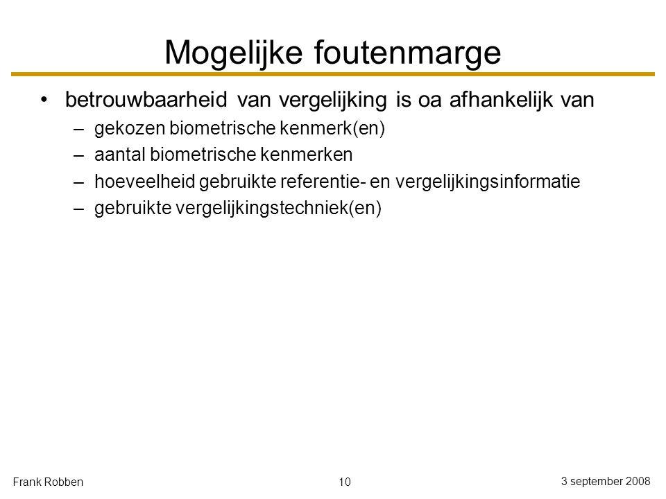 10 3 september 2008 Frank Robben Mogelijke foutenmarge betrouwbaarheid van vergelijking is oa afhankelijk van –gekozen biometrische kenmerk(en) –aanta