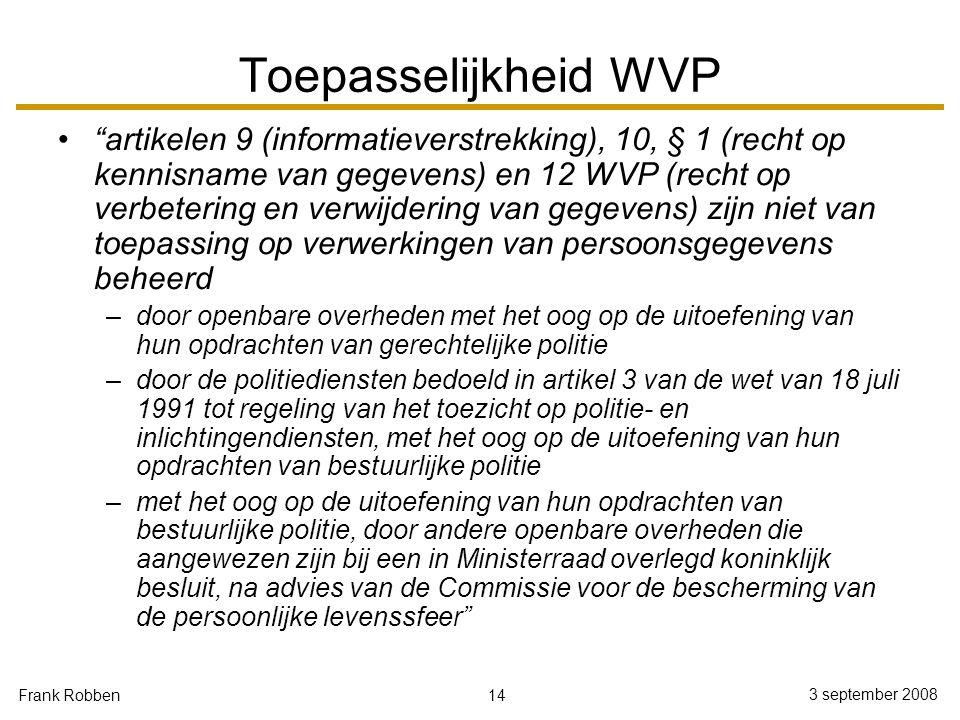 """14 3 september 2008 Frank Robben Toepasselijkheid WVP """"artikelen 9 (informatieverstrekking), 10, § 1 (recht op kennisname van gegevens) en 12 WVP (rec"""