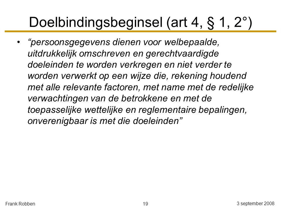 """19 3 september 2008 Frank Robben Doelbindingsbeginsel (art 4, § 1, 2°) """"persoonsgegevens dienen voor welbepaalde, uitdrukkelijk omschreven en gerechtv"""